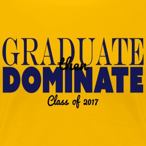 graduate then dominate - Women's Premium T-Shirt