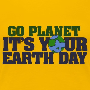 Go Planet It s your Earth Day - Women's Premium T-Shirt