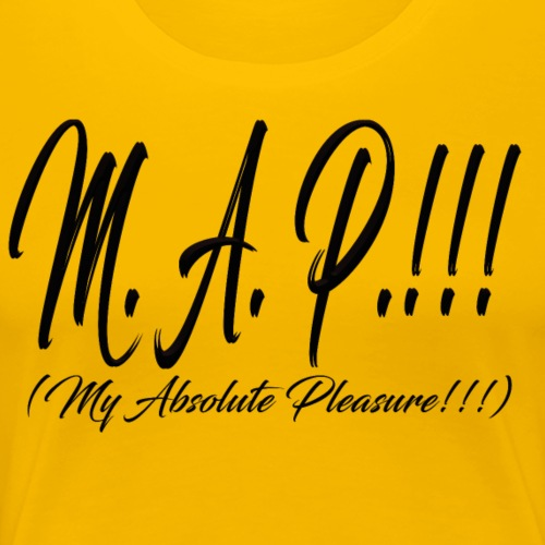 M.A.P.!!! = My Absolute Pleasure!!! - Women's Premium T-Shirt