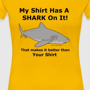 My Shark Shirt is Better Than Your Shirt - Women's Premium T-Shirt