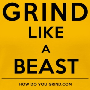 It's A Grindset - Grind Like A Beast Black - Women's Premium T-Shirt