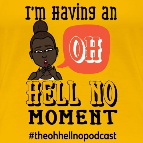 I'm Having An OHN Moment Brown - Women's Premium T-Shirt