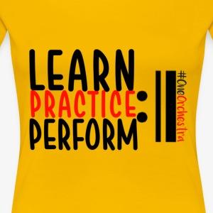 Learn Practice Perform Repeat - Women's Premium T-Shirt