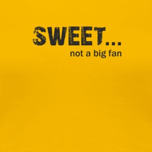 Sweet not a Big fan - Women's Premium T-Shirt