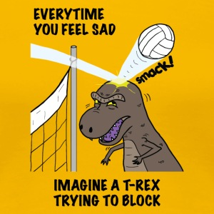 VOLLEYBALL T-REX Everytime you feel sad tshirt - Women's Premium T-Shirt