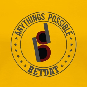 Betdat anythings possible - Women's Premium T-Shirt