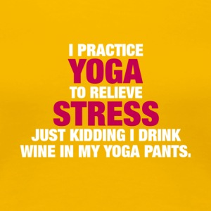 I Practice Yoga And Drink Wine T Shirt - Women's Premium T-Shirt