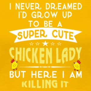 Grow Up To Be A Super Cute Chicken Lady T Shirt - Women's Premium T-Shirt