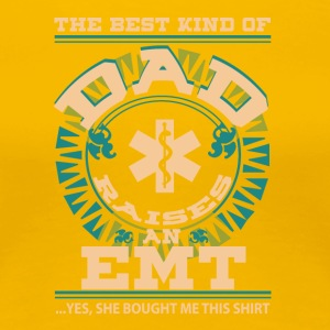 The Best Kind Of Dad Raises An EMT T Shirt - Women's Premium T-Shirt