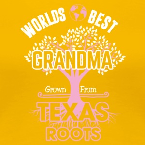 Words best Grandma Grown from Texas roots - Women's Premium T-Shirt