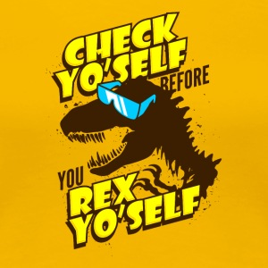 Check Yo Self Before You Rex Yo Self - Women's Premium T-Shirt
