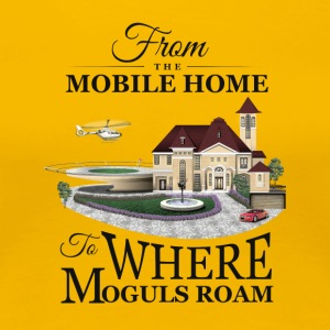 From the Mobile Home to Where Moguls Roam - Women's Premium T-Shirt
