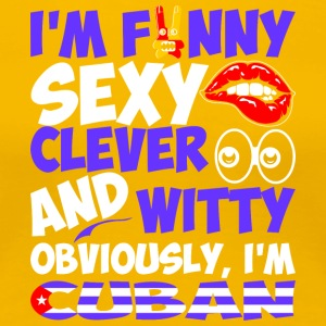 Im Funny Sexy Clever And Witty Im Cuban - Women's Premium T-Shirt