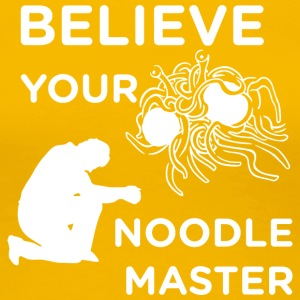 Believe your noodle master white - Women's Premium T-Shirt