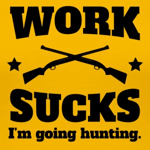 Work Sucks I'm Going Hunting - Women's Premium T-Shirt