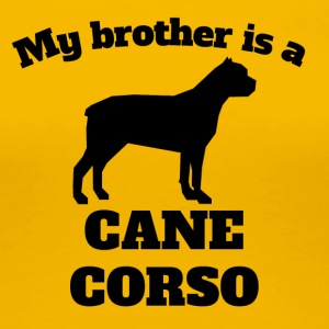 My Brother Is A Cane Corso - Women's Premium T-Shirt