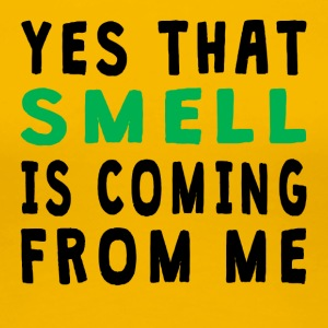 Yes That Smell Is Coming From Me - Women's Premium T-Shirt