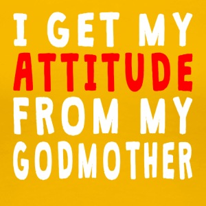 I Get My Attitude From My Godmother - Women's Premium T-Shirt