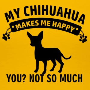 My Chihuahua makes me happy - Women's Premium T-Shirt