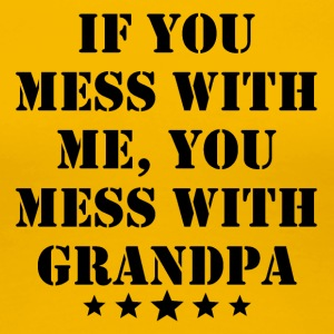 If You Mess With Me You Mess With Grandpa - Women's Premium T-Shirt