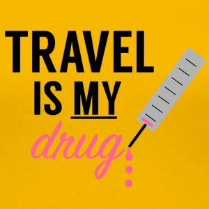 Travel Is My Drug! - Women's Premium T-Shirt