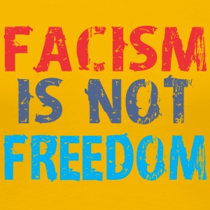 Facism Is Not Freedom - Women's Premium T-Shirt