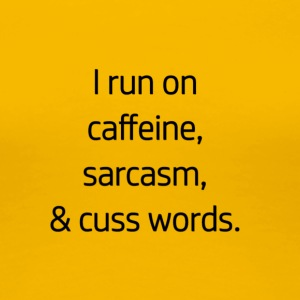 I Run On Caffeine, Sarcasm, & Cuss Words - Women's Premium T-Shirt