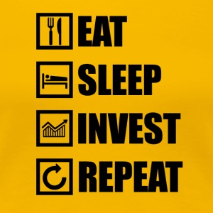 EAT SLEEP INVEST REPEAT - Women's Premium T-Shirt