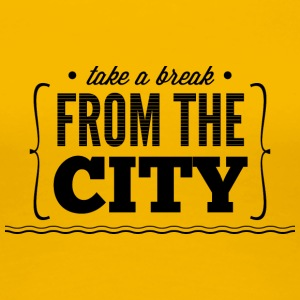 take_e_break_from_the_city - Women's Premium T-Shirt
