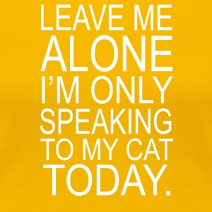 Im Only Speaking To My Cat Today - Women's Premium T-Shirt