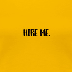 Hire Me. - Women's Premium T-Shirt