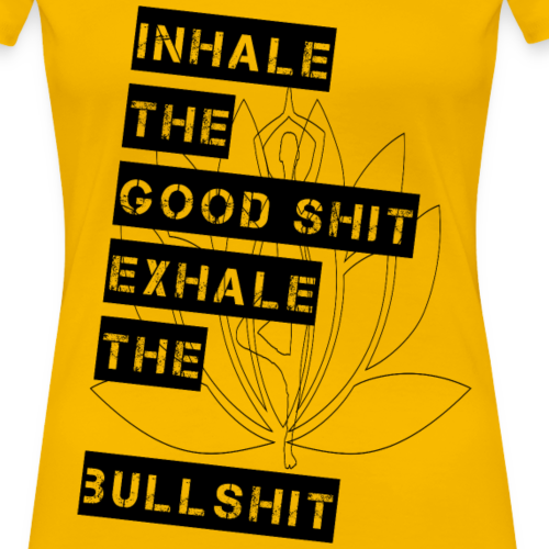 inhale the good shit exhale the bullshit - Women's Premium T-Shirt