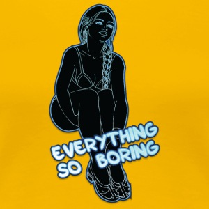 EVERYTHING_SO_BORING_BLACK_NEON - Women's Premium T-Shirt