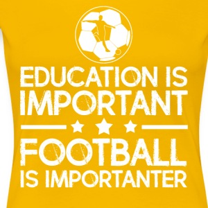 Education is important Football is importanter - Women's Premium T-Shirt