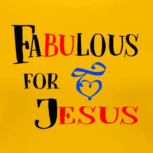Fabulous for Jesus - Women's Premium T-Shirt