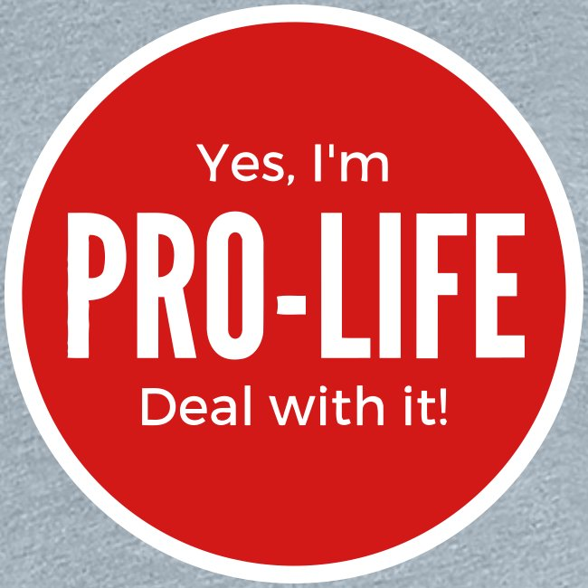 YES I M PRO-LIFE DEAL WITH IT