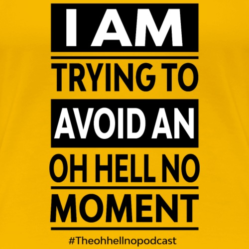 Trying to avoid an Oh Hell No Moment Merch - Women's Premium T-Shirt