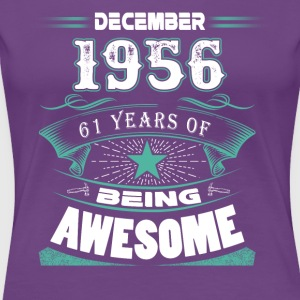 December 1956 - 61 years of being awesome - Women's Premium T-Shirt