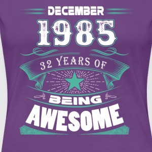 December 1985 - 32 years of being awesome - Women's Premium T-Shirt