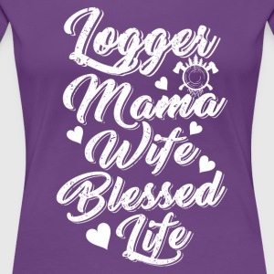 Logger mama wife blessed life T-Shirt - Women's Premium T-Shirt