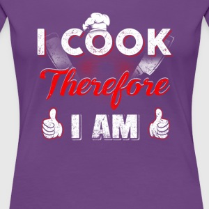 I Cook therefore I am T-Shirts - Women's Premium T-Shirt