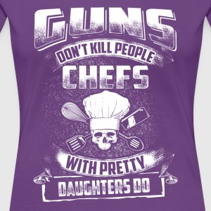 Guns don't kill people Chef T-Shirts - Women's Premium T-Shirt
