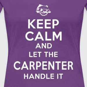 Keep calm Carpenter T-Shirts - Women's Premium T-Shirt