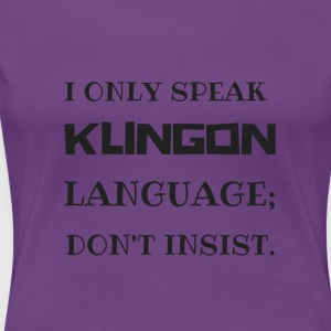 I only speak klingon language - Women's Premium T-Shirt