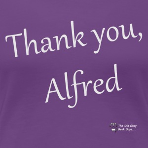Thank You, Alfred (elegant) (light lettering) - Women's Premium T-Shirt
