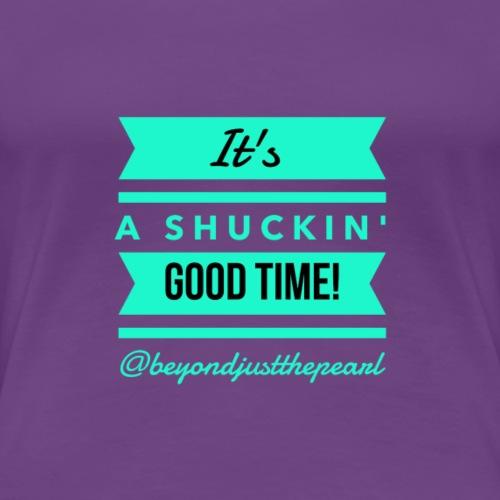 It's A Shuchin' Good Time - Women's Premium T-Shirt