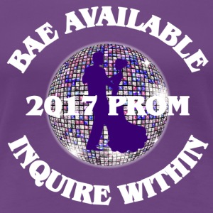 2017 Prom - Bae Available Inquire Within - Women's Premium T-Shirt