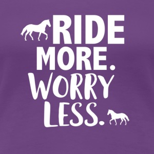 Ride more worry less - Women's Premium T-Shirt