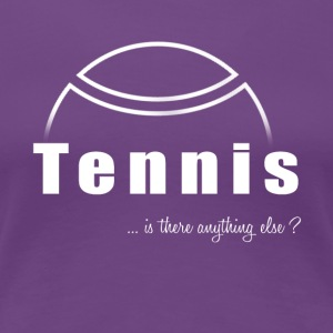 Tennis-Is there anything else?- Shirt, Hoodie Gift - Women's Premium T-Shirt