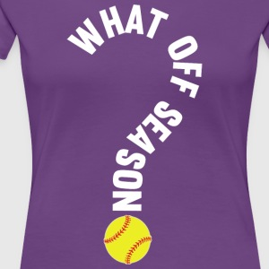 What Off Season Softball Player T Shirt - Women's Premium T-Shirt